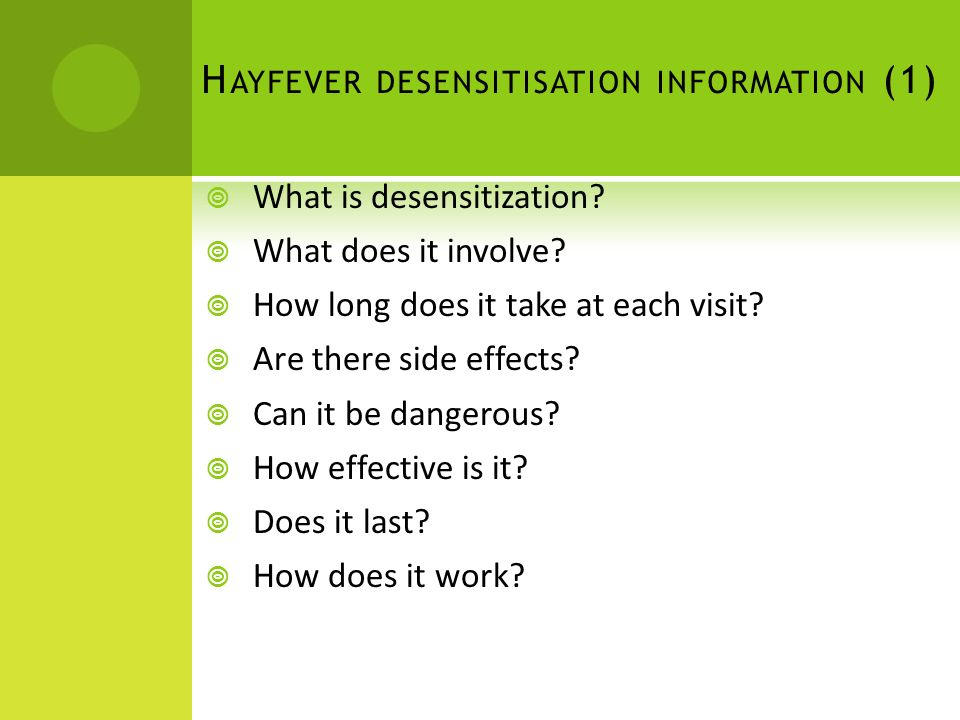 H AYFEVER DESENSITISATION INFORMATION (1) What is desensitization? What does it involve? How long does it take at each visit? Are there side effects?