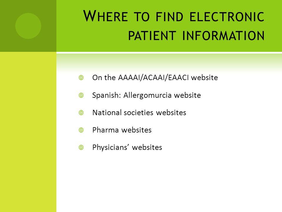 W HERE TO FIND ELECTRONIC PATIENT INFORMATION On the AAAAI/ACAAI/EAACI website Spanish: Allergomurcia website National societies websites Pharma websi