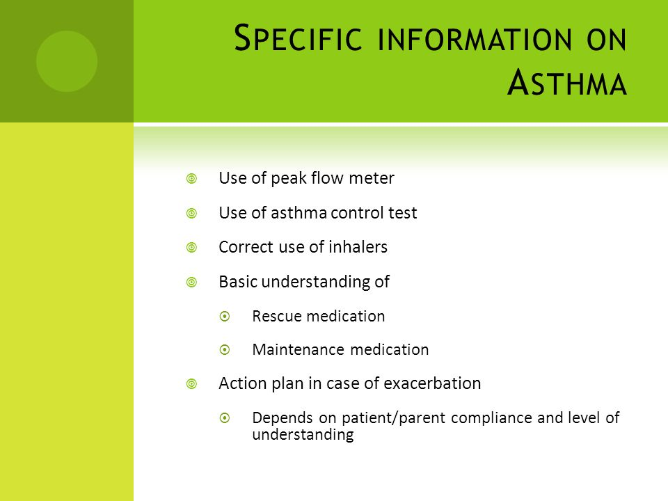 S PECIFIC INFORMATION ON A STHMA Use of peak flow meter Use of asthma control test Correct use of inhalers Basic understanding of Rescue medication Ma