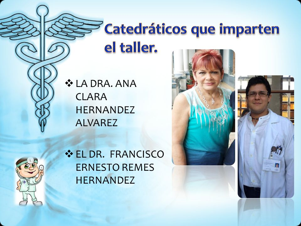 LA DRA. ANA CLARA HERNANDEZ ALVAREZ EL DR. FRANCISCO ERNESTO REMES HERNANDEZ