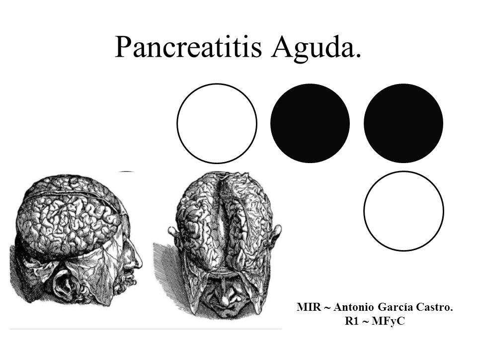 Pancreatitis Aguda. MIR Antonio García Castro. R1 MFyC