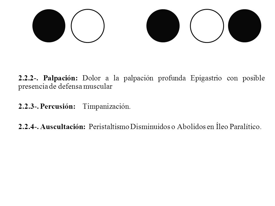 2.2.2-. Palpación: Dolor a la palpación profunda Epigastrio con posible presencia de defensa muscular 2.2.3-. Percusión: Timpanización. 2.2.4-. Auscul