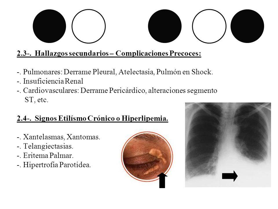 2.3-. Hallazgos secundarios – Complicaciones Precoces: -. Pulmonares: Derrame Pleural, Atelectasia, Pulmón en Shock. -. Insuficiencia Renal -. Cardiov