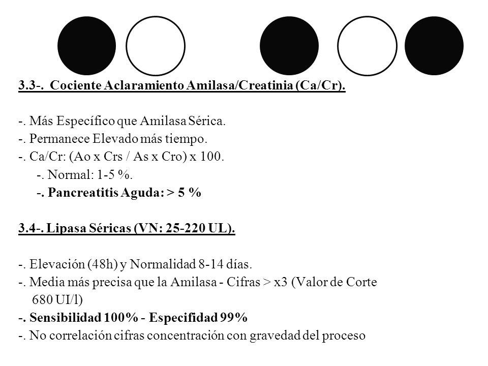 3.3-. Cociente Aclaramiento Amilasa/Creatinia (Ca/Cr). -. Más Específico que Amilasa Sérica. -. Permanece Elevado más tiempo. -. Ca/Cr: (Ao x Crs / As