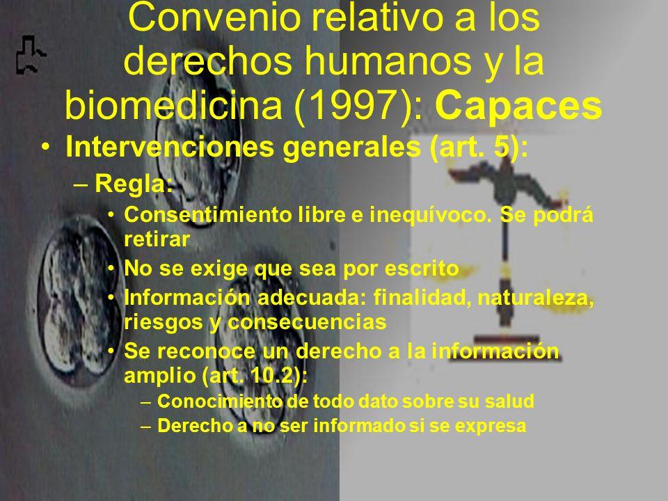 Convenio relativo a los derechos humanos y la biomedicina (1997): Capaces Intervenciones generales (art. 5): –Regla: Consentimiento libre e inequívoco