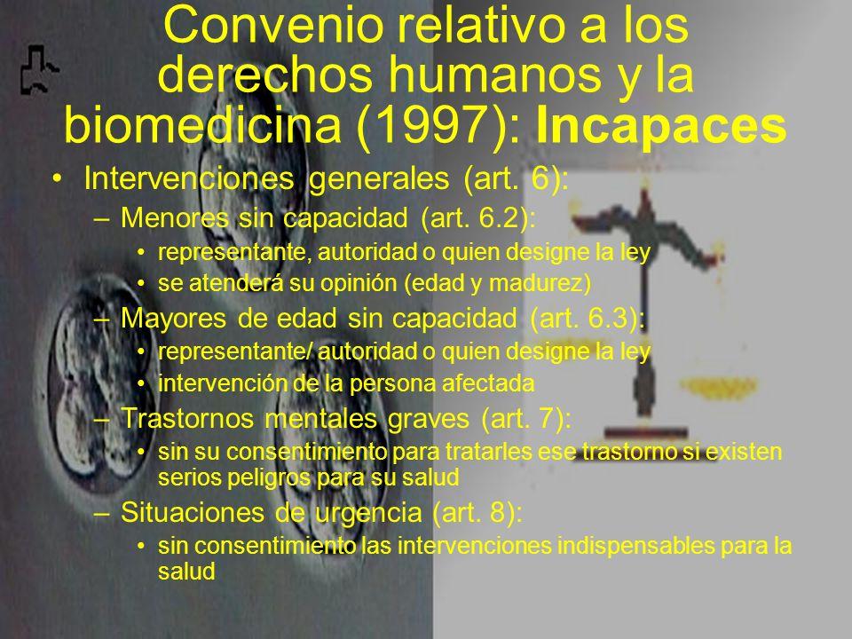 Convenio relativo a los derechos humanos y la biomedicina (1997): Incapaces Intervenciones generales (art. 6): –Menores sin capacidad (art. 6.2): repr