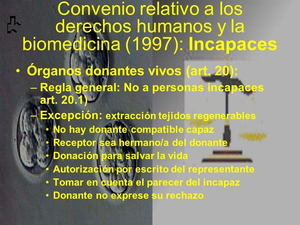 Convenio relativo a los derechos humanos y la biomedicina (1997): Incapaces Órganos donantes vivos (art. 20): –Regla general: No a personas incapaces