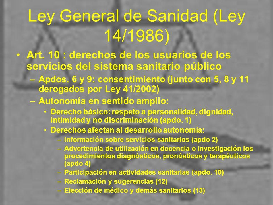 Ley General de Sanidad (Ley 14/1986) Art. 10 : derechos de los usuarios de los servicios del sistema sanitario público –Apdos. 6 y 9: consentimiento (