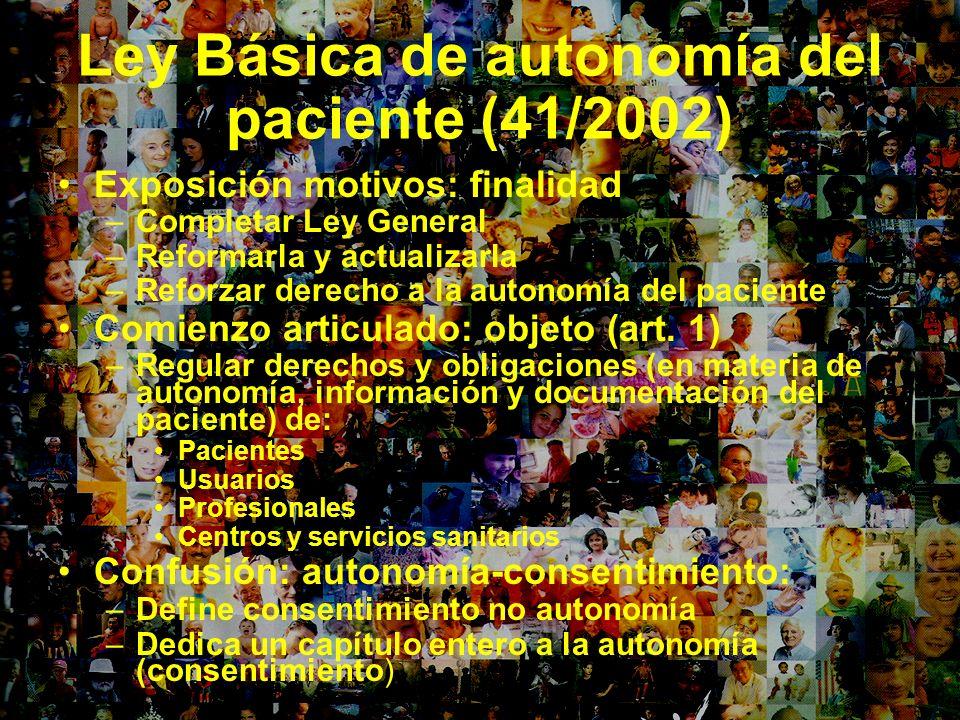 Ley Básica de autonomía del paciente (41/2002) Exposición motivos: finalidad –Completar Ley General –Reformarla y actualizarla –Reforzar derecho a la