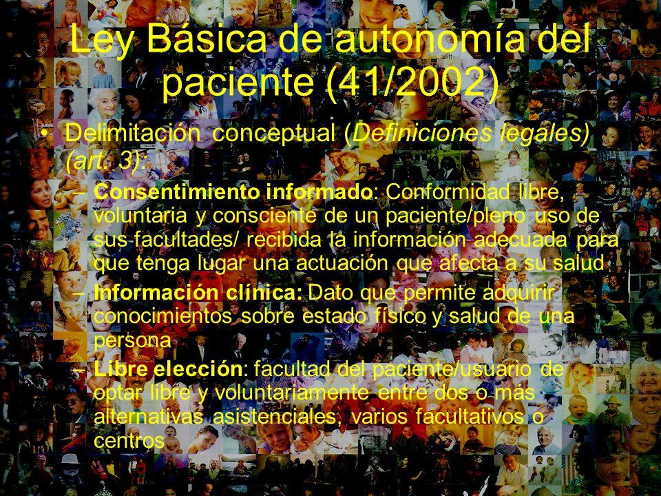 Ley Básica de autonomía del paciente (41/2002) Delimitación conceptual (Definiciones legales) (art. 3): –Consentimiento informado: Conformidad libre,