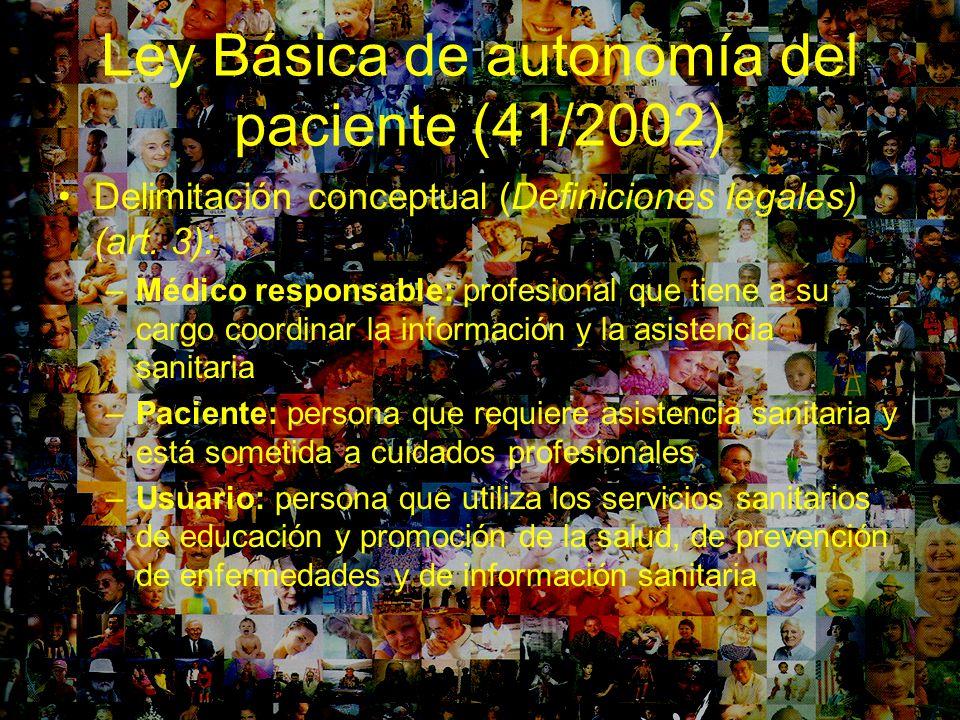 Ley Básica de autonomía del paciente (41/2002) Delimitación conceptual (Definiciones legales) (art. 3): –Médico responsable: profesional que tiene a s