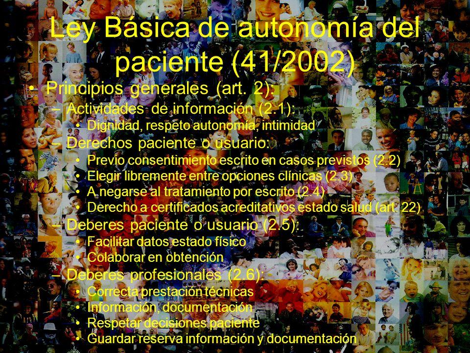 Ley Básica de autonomía del paciente (41/2002) Principios generales (art. 2): –Actividades de información (2.1): Dignidad, respeto autonomía, intimida