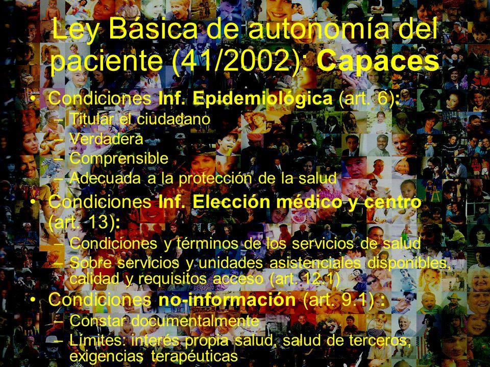 Ley Básica de autonomía del paciente (41/2002): Capaces Condiciones Inf. Epidemiológica (art. 6): –Titular el ciudadano –Verdadera –Comprensible –Adec