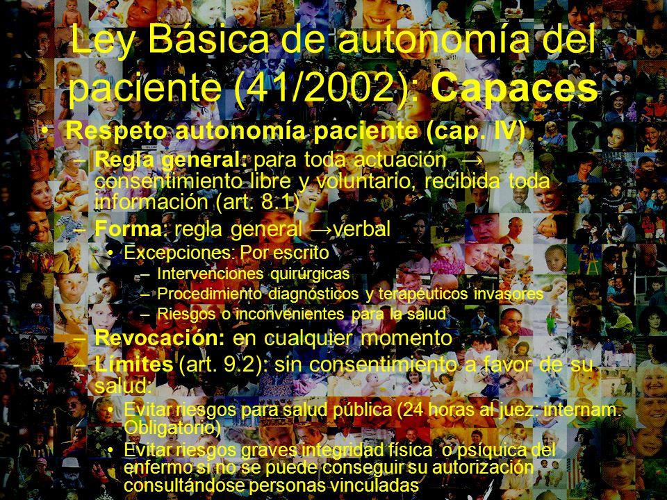 Ley Básica de autonomía del paciente (41/2002): Capaces Respeto autonomía paciente (cap. IV) –Regla general: para toda actuación consentimiento libre
