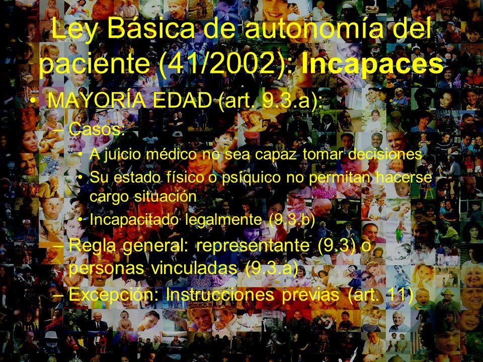 Ley Básica de autonomía del paciente (41/2002): Incapaces MAYORÍA EDAD (art. 9.3.a): –Casos: A juicio médico no sea capaz tomar decisiones Su estado f