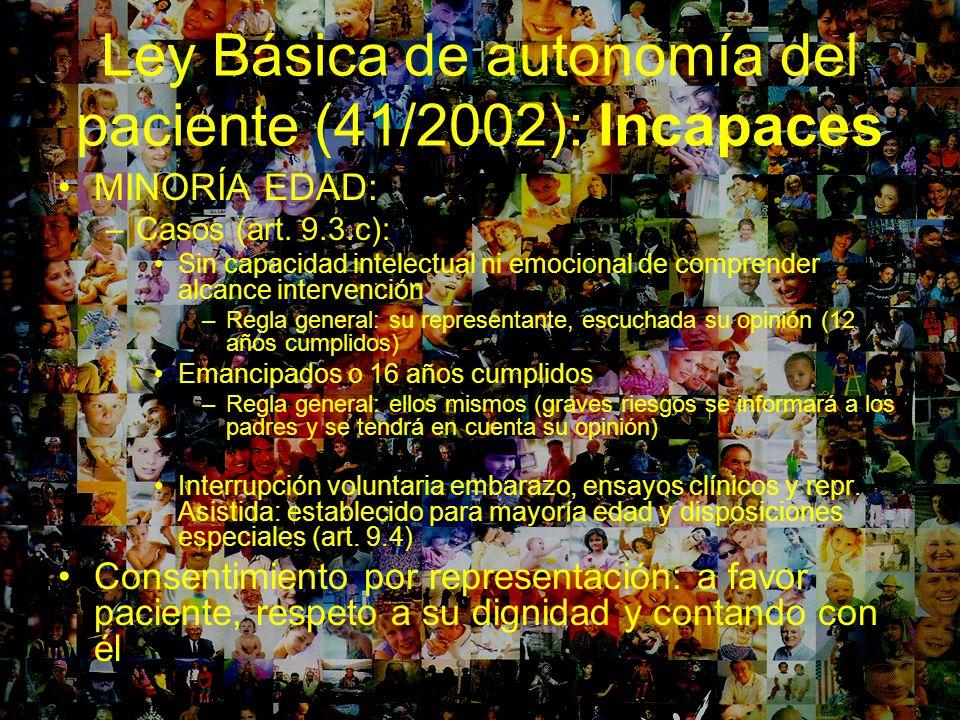 Ley Básica de autonomía del paciente (41/2002): Incapaces MINORÍA EDAD: –Casos (art. 9.3.c): Sin capacidad intelectual ni emocional de comprender alca