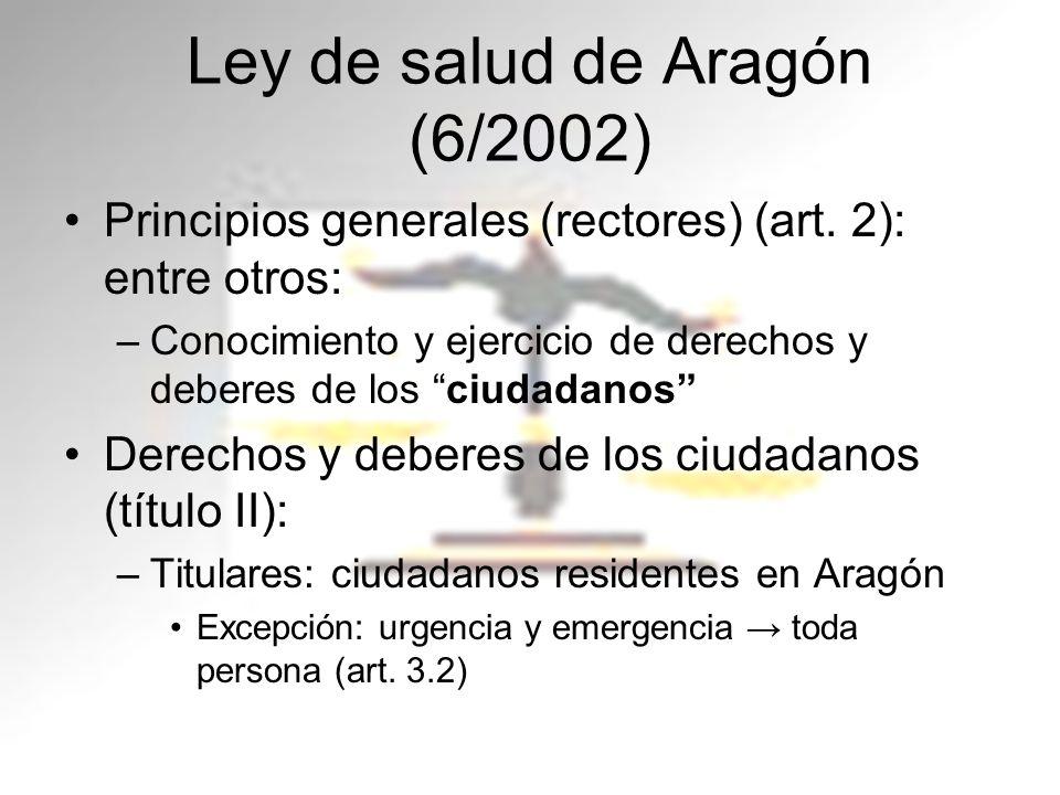 Ley de salud de Aragón (6/2002) Principios generales (rectores) (art. 2): entre otros: –Conocimiento y ejercicio de derechos y deberes de los ciudadan