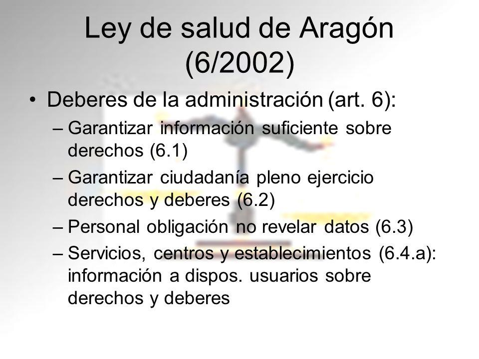 Ley de salud de Aragón (6/2002) Deberes de la administración (art. 6): –Garantizar información suficiente sobre derechos (6.1) –Garantizar ciudadanía