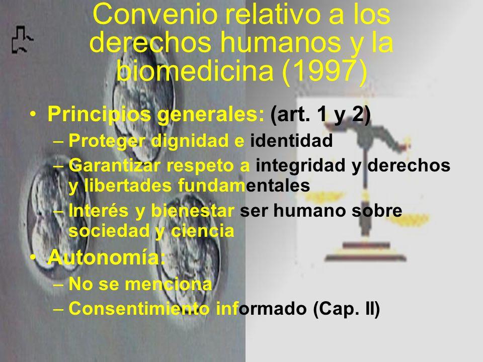 Convenio relativo a los derechos humanos y la biomedicina (1997) Principios generales: (art. 1 y 2) –Proteger dignidad e identidad –Garantizar respeto