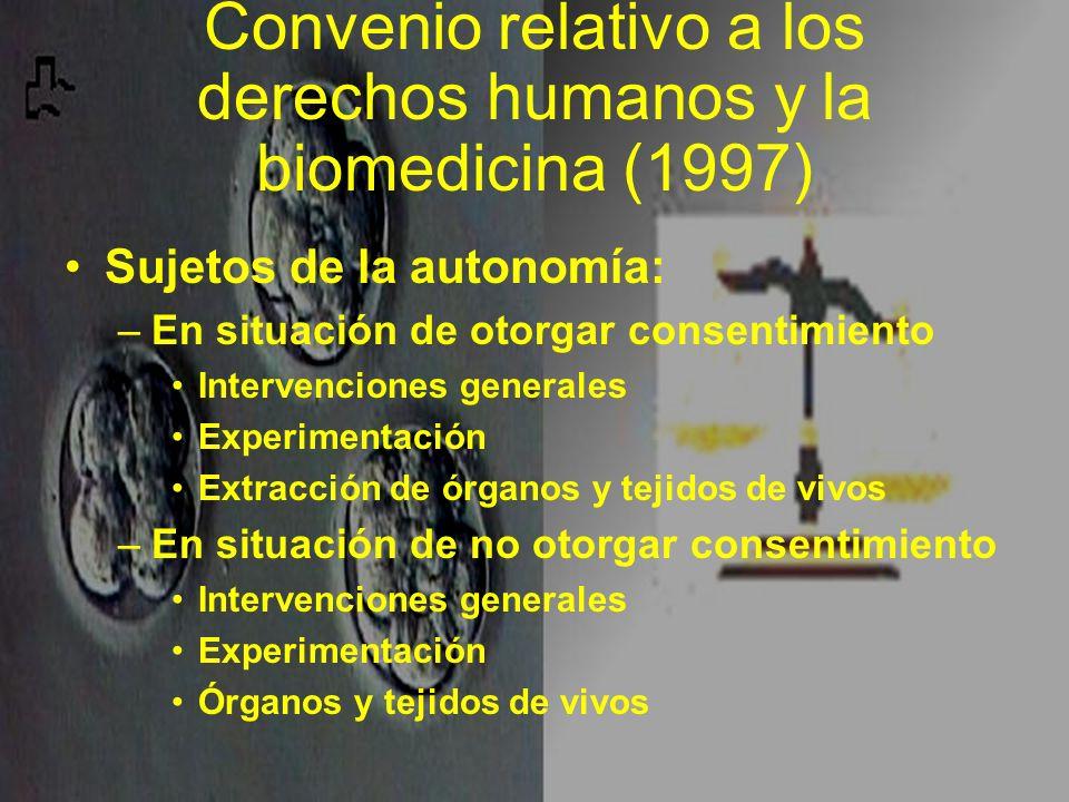 Convenio relativo a los derechos humanos y la biomedicina (1997) Sujetos de la autonomía: –En situación de otorgar consentimiento Intervenciones gener