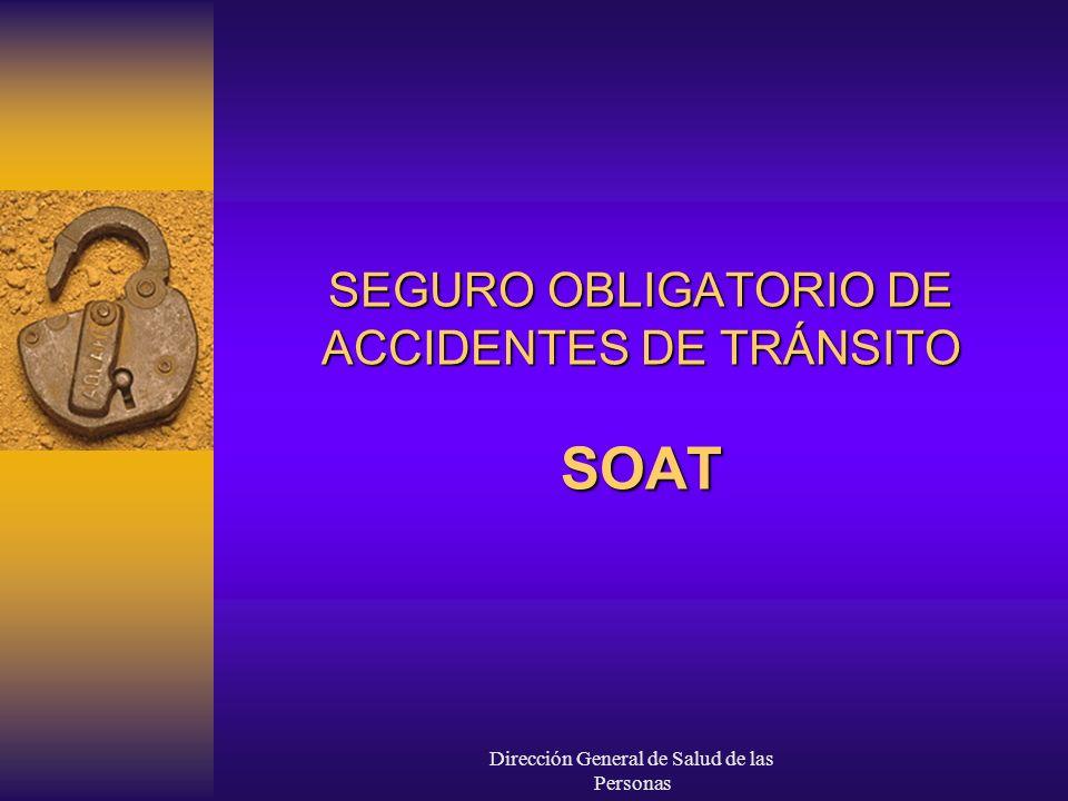 Dirección General de Salud de las Personas SEGURO OBLIGATORIO DE ACCIDENTES DE TRÁNSITO SOAT