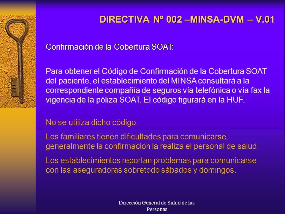 Dirección General de Salud de las Personas DIRECTIVA Nº 002 –MINSA-DVM – V.01 Confirmación de la Cobertura SOAT: Para obtener el Código de Confirmación de la Cobertura SOAT del paciente, el establecimiento del MINSA consultará a la correspondiente compañía de seguros vía telefónica o vía fax la vigencia de la póliza SOAT.