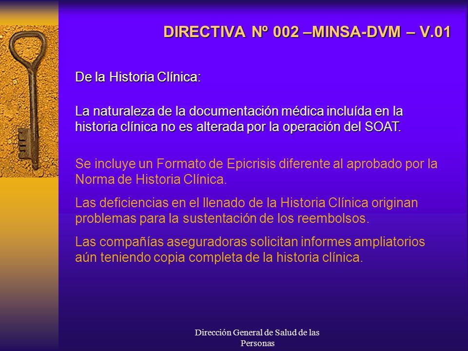 Dirección General de Salud de las Personas DIRECTIVA Nº 002 –MINSA-DVM – V.01 De la Historia Clínica: La naturaleza de la documentación médica incluída en la historia clínica no es alterada por la operación del SOAT.