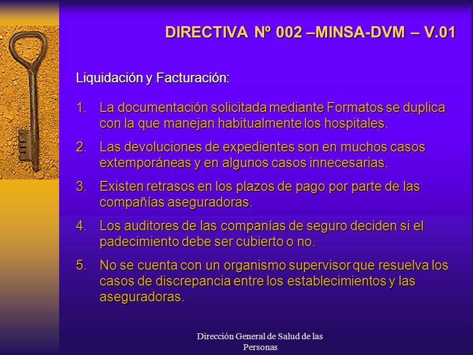 Dirección General de Salud de las Personas DIRECTIVA Nº 002 –MINSA-DVM – V.01 Liquidación y Facturación: 1.La documentación solicitada mediante Formatos se duplica con la que manejan habitualmente los hospitales.
