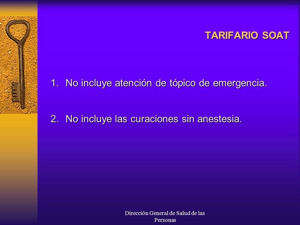 Dirección General de Salud de las Personas TARIFARIO SOAT 1.No incluye atención de tópico de emergencia. 2.No incluye las curaciones sin anestesia.