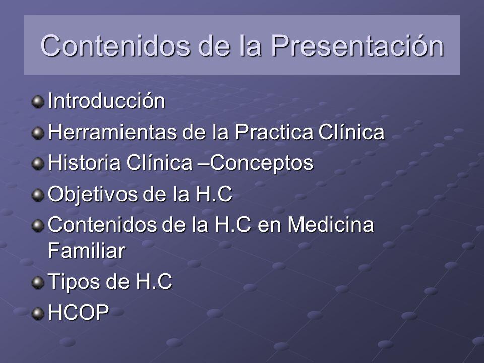 Contenidos de la Presentación Introducción Herramientas de la Practica Clínica Historia Clínica –Conceptos Objetivos de la H.C Contenidos de la H.C en