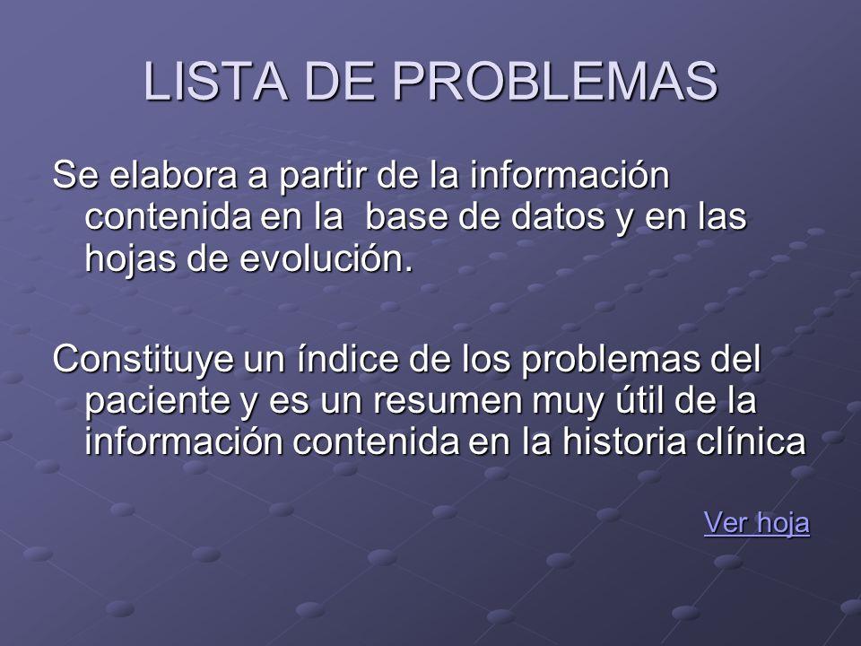 LISTA DE PROBLEMAS Se elabora a partir de la información contenida en la base de datos y en las hojas de evolución. Constituye un índice de los proble