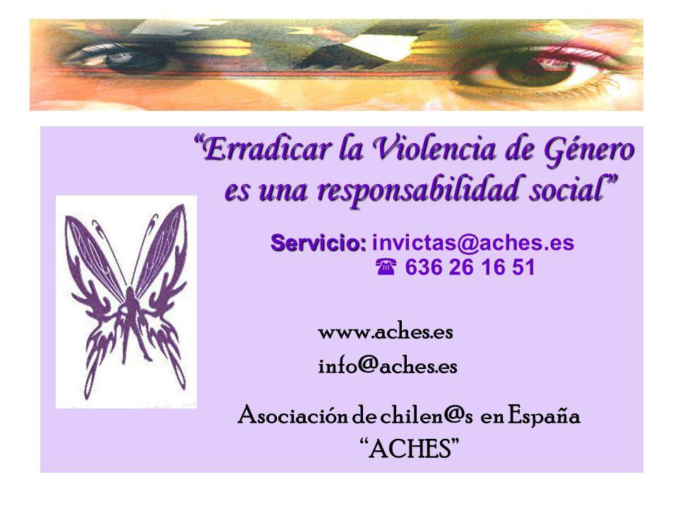 Erradicar la Violencia de Género es una responsabilidad social S ervicio: invictas@aches.es 636 26 16 51 www.aches.es info@aches.es Asociación de chil