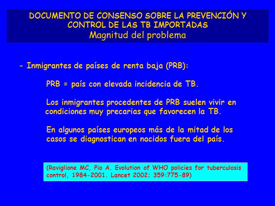DOCUMENTO DE CONSENSO SOBRE LA PREVENCIÓN Y CONTROL DE LAS TB IMPORTADAS Magnitud del problema - Inmigrantes de países de renta baja (PRB): PRB = país con elevada incidencia de TB.