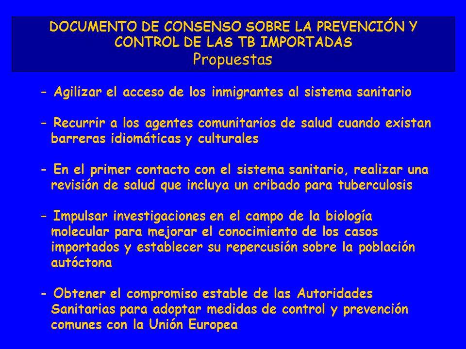 DOCUMENTO DE CONSENSO SOBRE LA PREVENCIÓN Y CONTROL DE LAS TB IMPORTADAS Propuestas - Agilizar el acceso de los inmigrantes al sistema sanitario - Rec