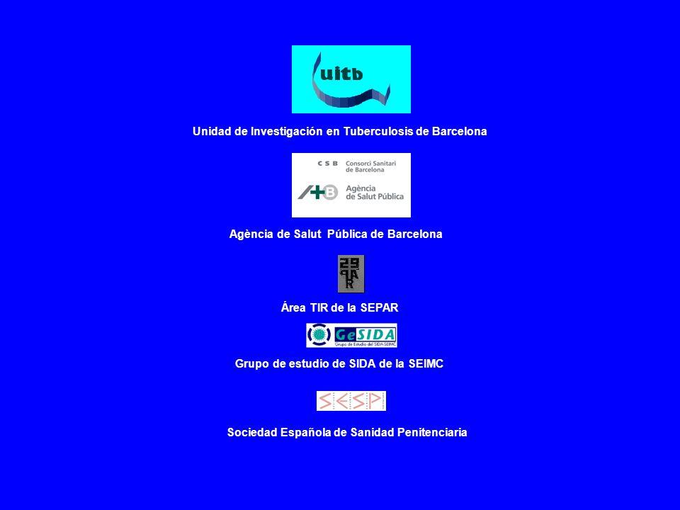 Unidad de Investigación en Tuberculosis de Barcelona Área TIR de la SEPAR Sociedad Española de Sanidad Penitenciaria Agència de Salut Pública de Barce