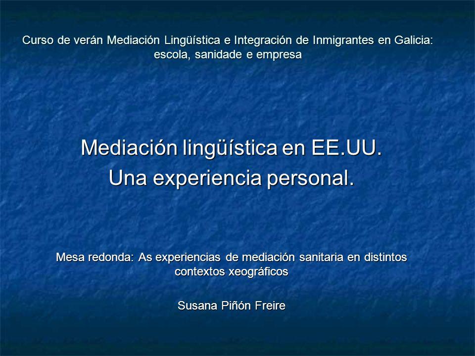 Curso de verán Mediación Lingüística e Integración de Inmigrantes en Galicia: escola, sanidade e empresa Mediación lingüística en EE.UU. Una experienc