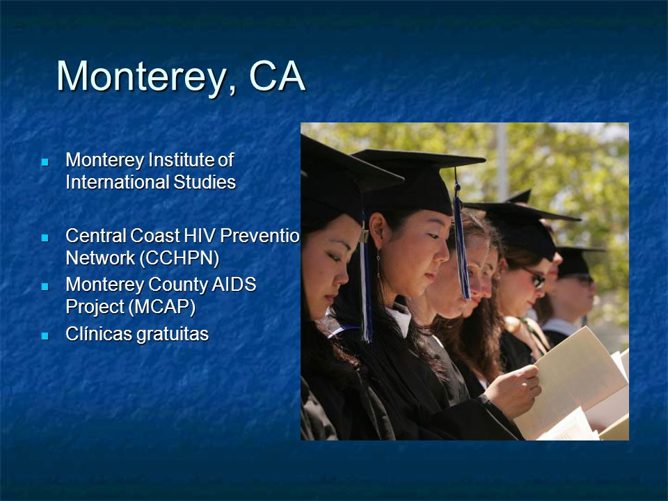 Monterey, CA Monterey Institute of International Studies Monterey Institute of International Studies Central Coast HIV Prevention Network (CCHPN) Cent