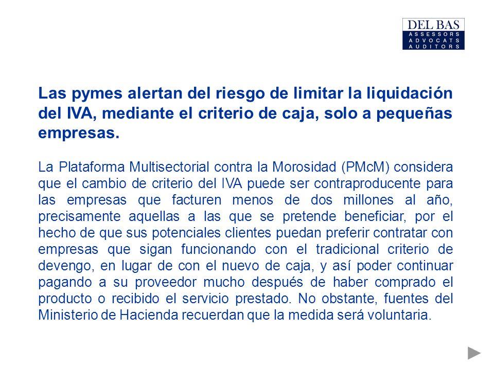Las pymes alertan del riesgo de limitar la liquidación del IVA, mediante el criterio de caja, solo a pequeñas empresas.