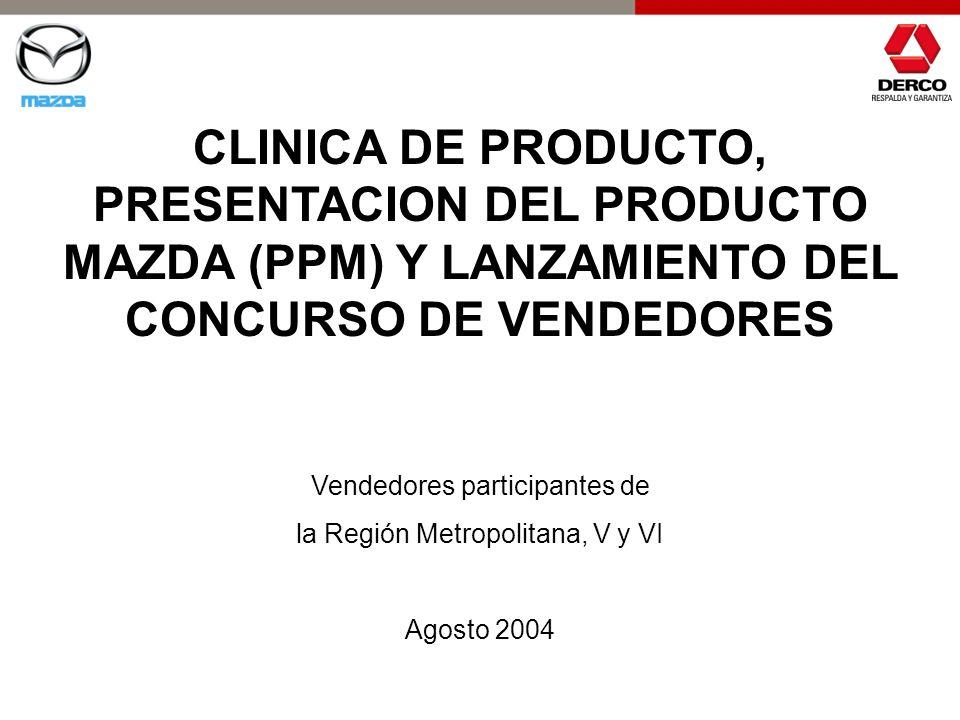 CLINICA DE PRODUCTO, PRESENTACION DEL PRODUCTO MAZDA (PPM) Y LANZAMIENTO DEL CONCURSO DE VENDEDORES Vendedores participantes de la Región Metropolitan