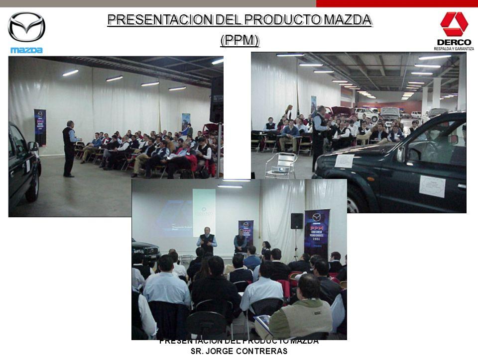 MUESTRA DE CÓMO HACER LA PRESENTACION DEL PRODUCTO MAZDA SR. JORGE CONTRERAS PRESENTACION DEL PRODUCTO MAZDA (PPM) PRESENTACION DEL PRODUCTO MAZDA (PP