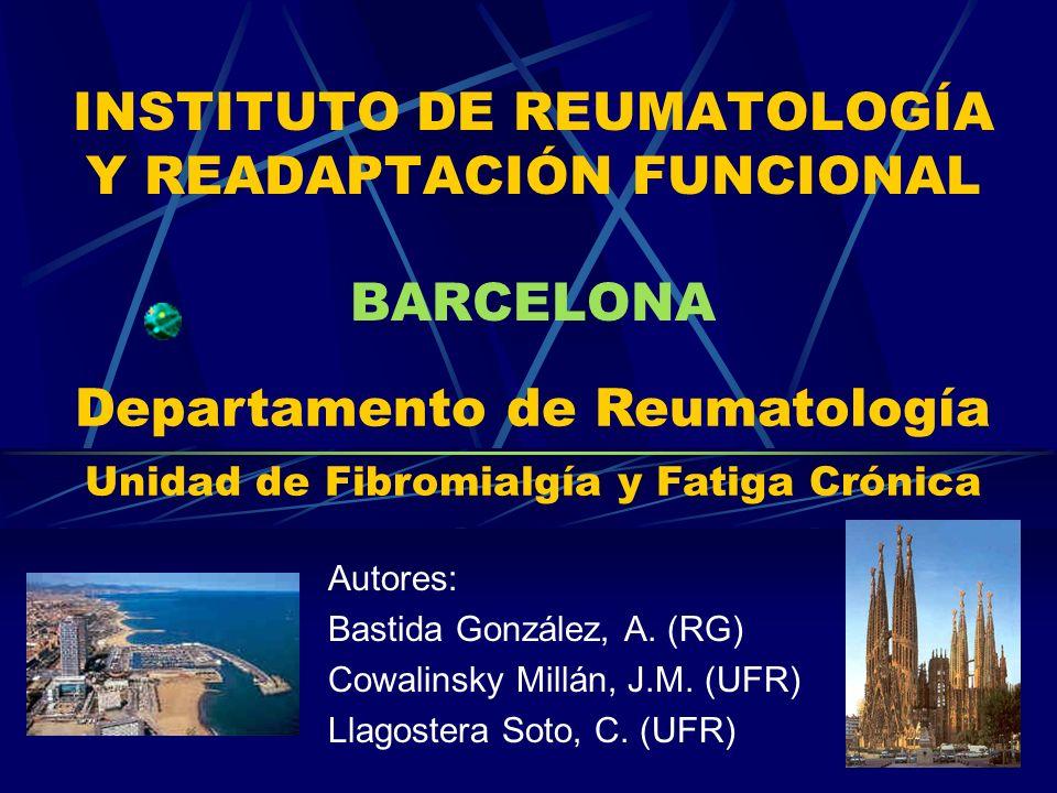 INSTITUTO DE REUMATOLOGÍA Y READAPTACIÓN FUNCIONAL BARCELONA Autores: Bastida González, A. (RG) Cowalinsky Millán, J.M. (UFR) Llagostera Soto, C. (UFR