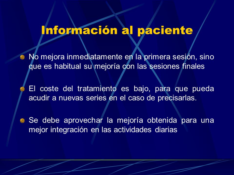 Información al paciente No mejora inmediatamente en la primera sesión, sino que es habitual su mejoría con las sesiones finales El coste del tratamien