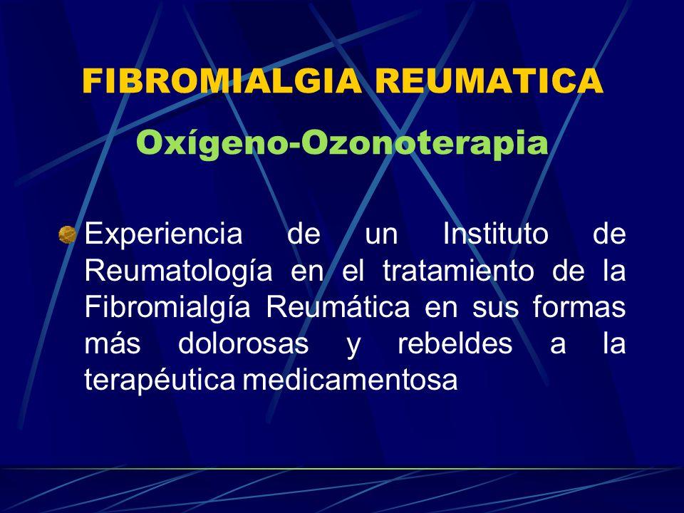 FIBROMIALGIA REUMATICA Oxígeno-Ozonoterapia Experiencia de un Instituto de Reumatología en el tratamiento de la Fibromialgía Reumática en sus formas m