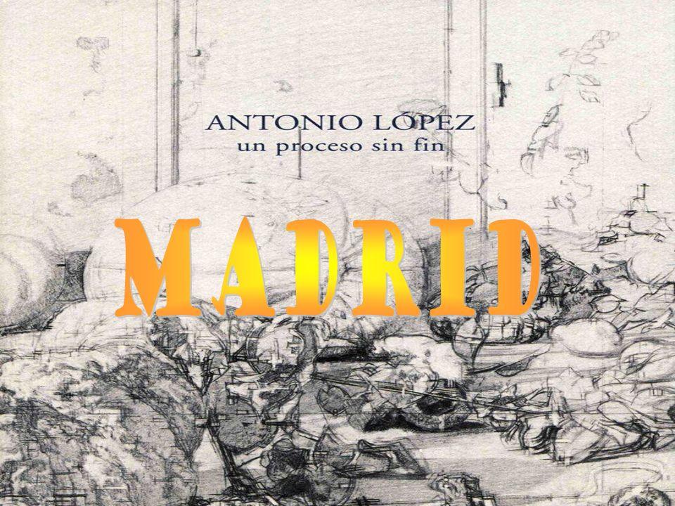 Antonio López García Nace en Tomelloso (Cuidad Real) 6 enero 1936 Exposición de Antonio López en el museo Tyssen de Madrid