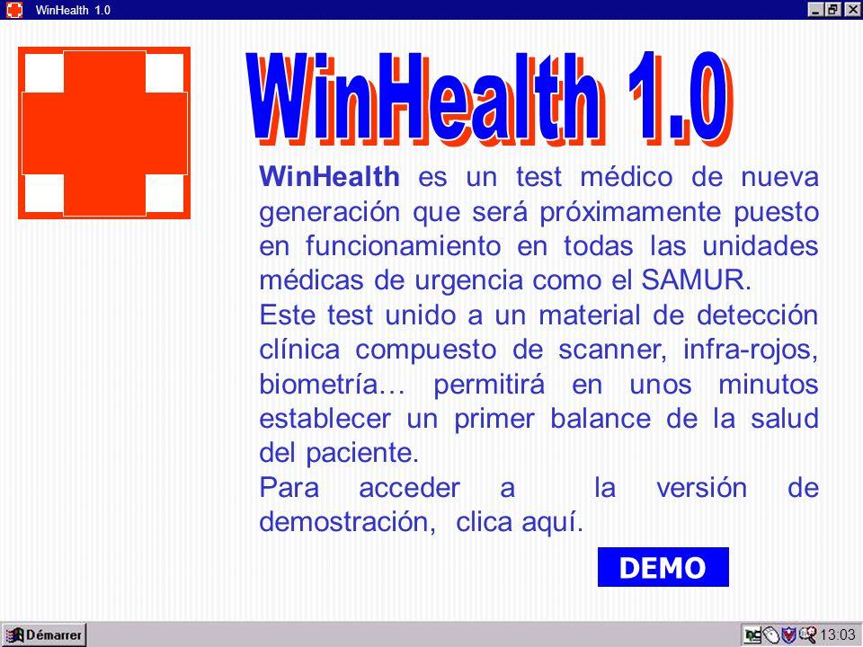 13:05 WinHealth 1.0 WinHealth es un test médico de nueva generación que será próximamente puesto en funcionamiento en todas las unidades médicas de urgencia como el SAMUR.