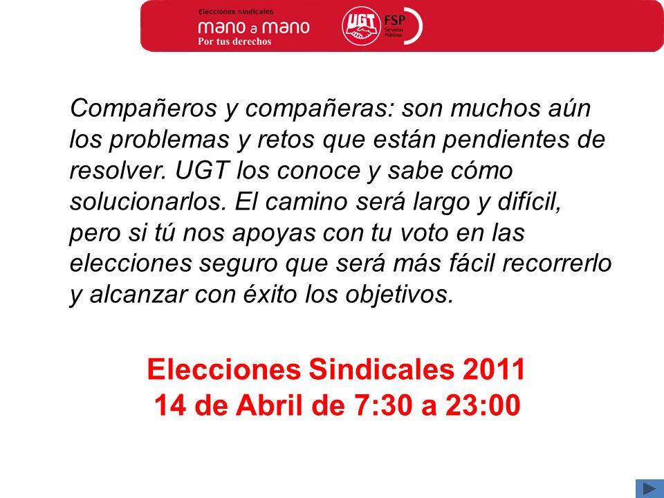 Elecciones Sindicales 2011 14 de Abril de 7:30 a 23:00 Compañeros y compañeras: son muchos aún los problemas y retos que están pendientes de resolver.