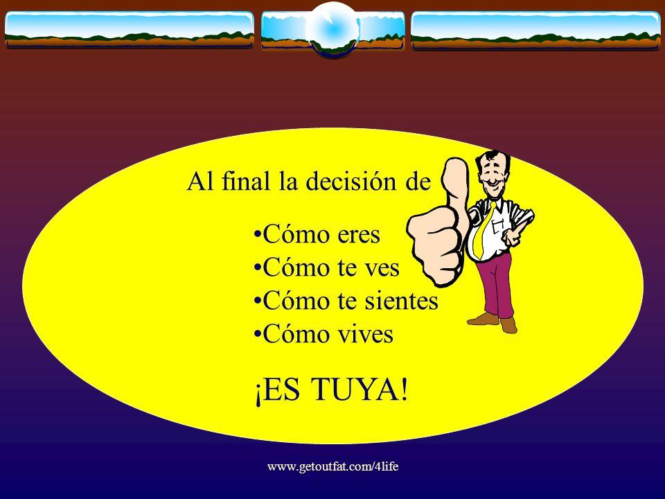 www.getoutfat.com/4life Al final la decisión de Cómo eres Cómo te ves Cómo te sientes Cómo vives ¡ES TUYA!