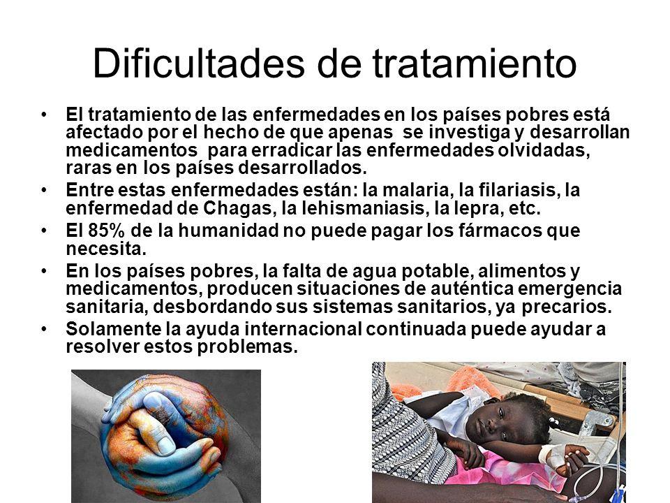 Dificultades de tratamiento El tratamiento de las enfermedades en los países pobres está afectado por el hecho de que apenas se investiga y desarrollan medicamentos para erradicar las enfermedades olvidadas, raras en los países desarrollados.