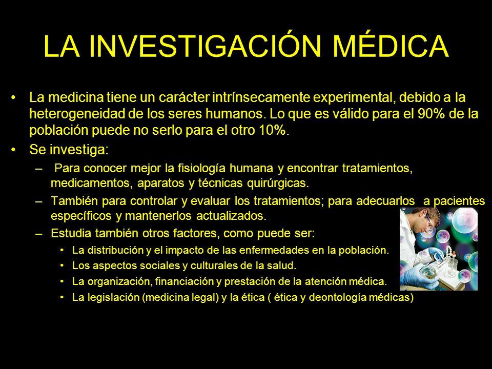 LA INVESTIGACIÓN MÉDICA La medicina tiene un carácter intrínsecamente experimental, debido a la heterogeneidad de los seres humanos.