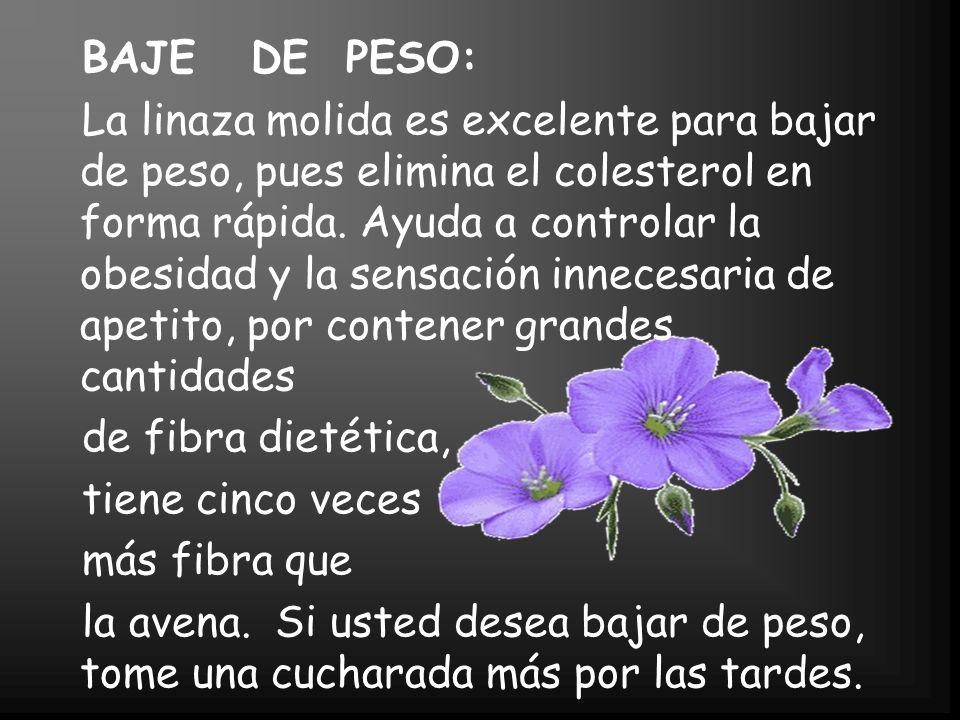 BAJE DE PESO: La linaza molida es excelente para bajar de peso, pues elimina el colesterol en forma rápida.